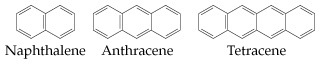 The structures of naphthalene, anthracene, and tetracene are composed of two, three, and four, respectively, fused benzene rings, all arranged with their points up and down.