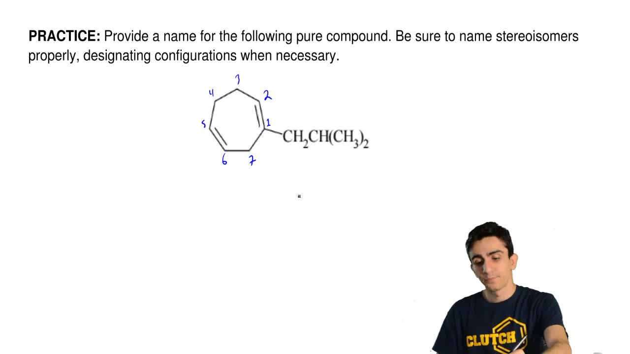 Provide a name for the following pure compound. Be sure to name stereoisomers ...