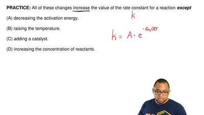 All of these changes increase the value of the rate constant for a reaction   ...