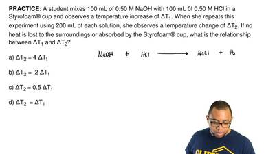 A student mixes 100 mL of 0.50 M NaOH with 100 mL 0f 0.50 M HCl in a Styrofoam...