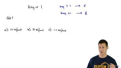 Which value of ΔG corresponds with Keq = 1?  (a) +1 kJ/mol  (b) 0 kJ/mol  (c)...