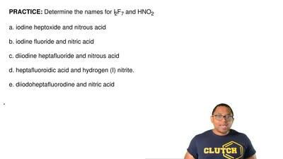 Determine the names for I2F7 and HNO2  a. iodine heptoxide and nitrous acid  b...