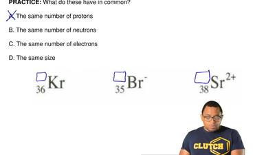 What do these have in common?  A. The same number of protons  B. The same numb...