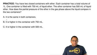 You have two closed containers with ether. Each container has a total volume o...