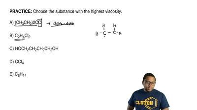 Choose the substance with the highest viscosity.  A) (CH3CH2)2CO  B) C2H4Cl2  ...