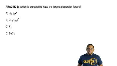 Which is expected to have the largest dispersion forces?   A) C3H8  B) C12H26 ...