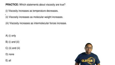 Which statements about viscosity are true?  (i) Viscosity increases as tempera...