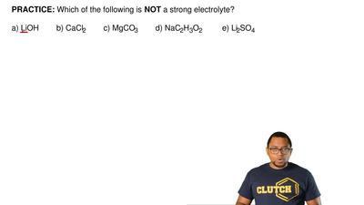 Which of the following is  NOT a strong electrolyte?  a) LiOH        b) CaCl2 ...