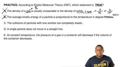 According to Kinetic Molecular Theory (KMT), which statement is TRUE?  A. Th...
