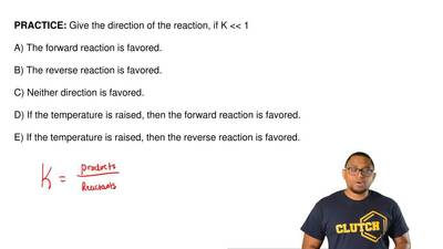 Give the direction of the reaction, if K << 1  A) The forward reaction i...