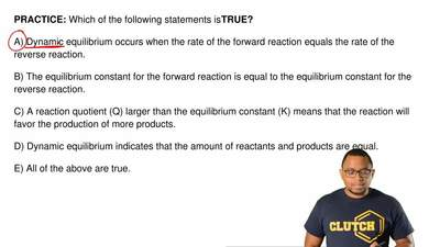 Which of the following statements is TRUE?  A) Dynamic equilibrium occurs when...