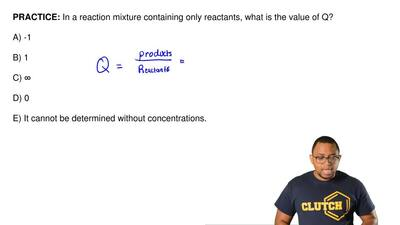 In a reaction mixture containing only reactants, what is the value of Q?  A) -...