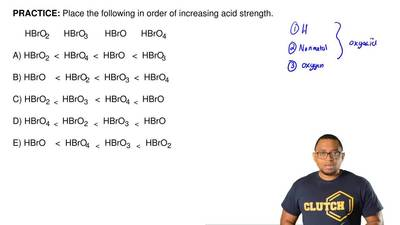 Place the following in order of increasing acid strength.       HBrO2      HBr...