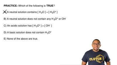 Which of the following is  TRUE?  A) A neutral solution contains [ H 2O ] = [ ...