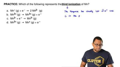 Which of the following represents the  third ionization of Mn?   	Mn– (g) + e ...