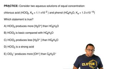 Consider two aqueous solutions of equal concentration:  chlorous acid (HClO2, ...