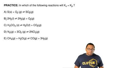 In which of the following reactions will Kc = Kp ?  A) S(s) + O2 (g) ⇌ SO2(g)...