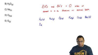 Which of following hasΔG°f= 0 at 25°C?  A) H2O(l)  B)H2O(g)  C) Na(s)  D) O...