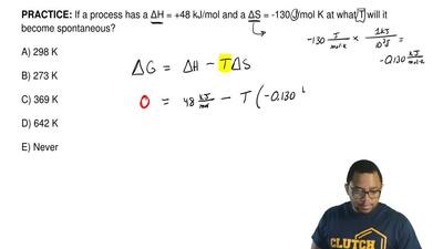 If a process has a ΔH = +48 kJ/mol and a ΔS = -130 J/mol K at what T will it b...