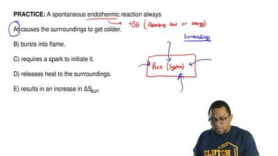 A spontaneous endothermic reaction always  A) causes the surrroundings to get ...