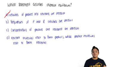 Which is a proper description of chemical equilibrium?  a) The frequencies of ...