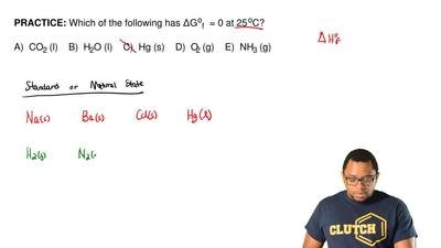 Which of the following has ΔG of  = 0 at 25 oC?  A)  CO2 (l)    B)  H2O (l)   ...
