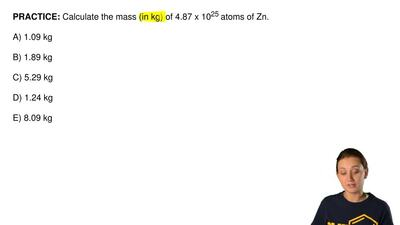 Calculate the mass (in kg) of 4.87 x 10 25 atoms of Zn.  A) 1.09 kg          B...