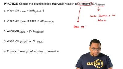 Choose the situation below that would result in an exothermic ΔHsolution.  a....