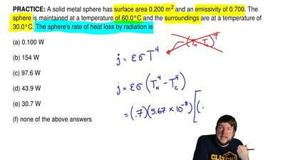A solid metal sphere has surface area 0.200 m2and an emissivity of 0.700. Th...
