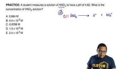 A student measures a solution of HNO 3 to have a pH of 4.62. What is the conce...