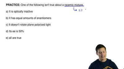 One of the following isn't true about a racemic mixture.  a) It is optically i...