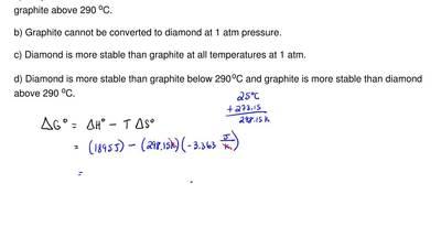 At 25oC,ΔHo= 1.895 kJ andΔSo= – 3.363 J/K for the transition  C (graphit...