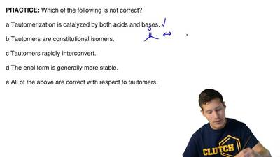 Which of the following is not correct?  a Tautomerization is catalyzed by both...