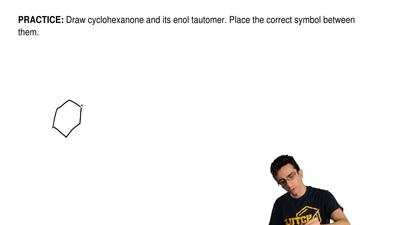 Draw cyclohexanone and its enol tautomer. Place the correct symbol between the...