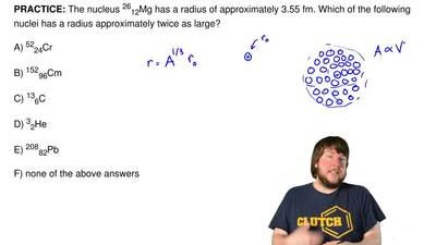 The nucleus 2612Mg has a radius of approximately 3.55 fm. Which of the followi...