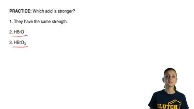 Which acid is stronger?  1. They have the same strength.  2. HBrO  3. HBrO3 ...