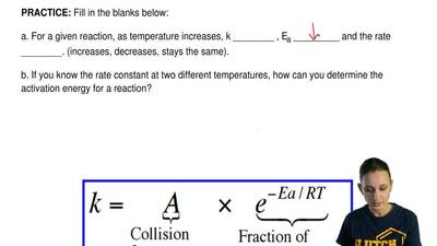 Fill in the blanks below:  a. For a given reaction, as temperature increases, ...