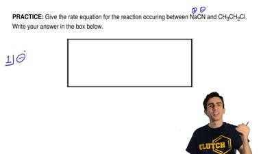 Give the rate equation for the reaction occuring between NaCN and CH 3CH2Cl. W...