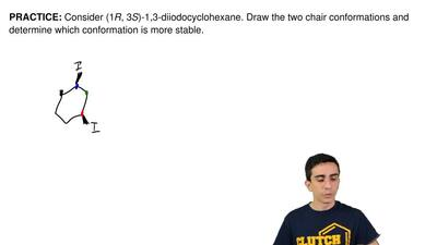 Consider (1R, 3S)-1,3-diiodocyclohexane. Draw the two chair conformations and ...