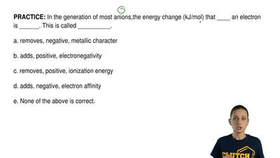 In the generation of most anions,the energy change (kJ/mol) that ____ an elect...
