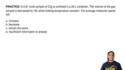 A 0.81 mole sample of CO2 is confined in a 20 L container. The volume of the g...