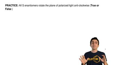All S enantiomers rotate the plane of polarized light anti-clockwise ( True or...