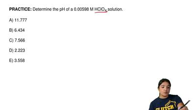 Determine the pH of a 0.00598 M HClO 4 solution.  A) 11.777  B) 6.434  C) 7.56...