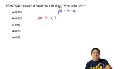 A solution of NaOH has a pH of 12.7. What is the [OH  -]?  a) 0.005  b) 0.002 ...