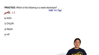 Which of the following is a weak electrolyte?              a) HBr             ...