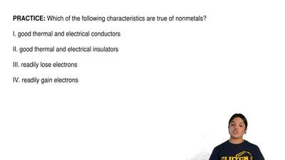 Which of the following characteristics are true of nonmetals?              I. ...