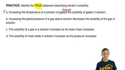 Identify the TRUE statement describing trends in solubility.  a. Increasing th...