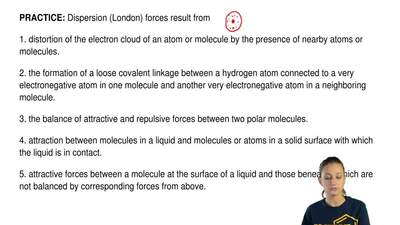 Dispersion (London) forces result from  1. distortion of the electron cloud of...