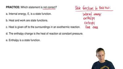 Which statement is not correct?  a. Internal energy, E, is a state function.  ...