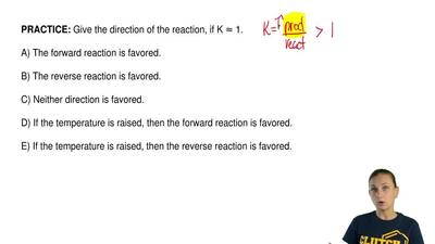 Give the direction of the reaction, if K ≈ 1.  A) The forward reaction is favo...